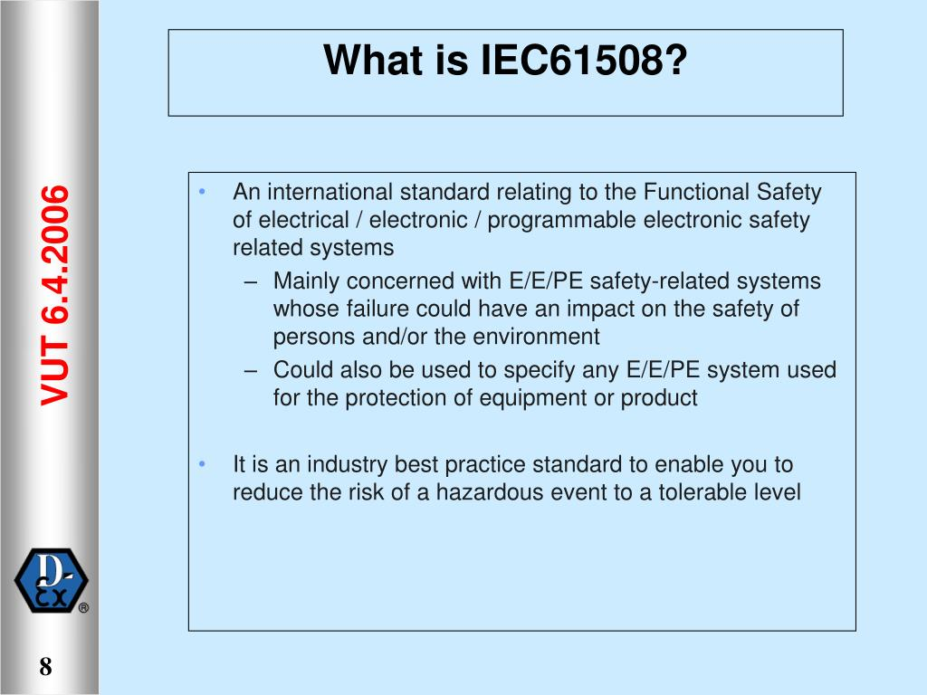 An international standard relating to the Functional Safety of electrical / electronic / programmable electronic safety related systems