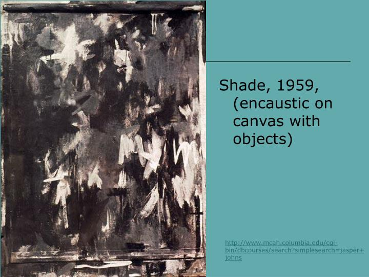 Shade, 1959, (encaustic on canvas with objects)