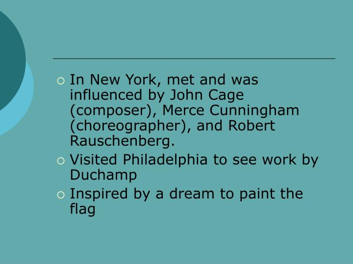 In New York, met and was influenced by John Cage (composer), Merce Cunningham (choreographer), and Robert Rauschenberg.
