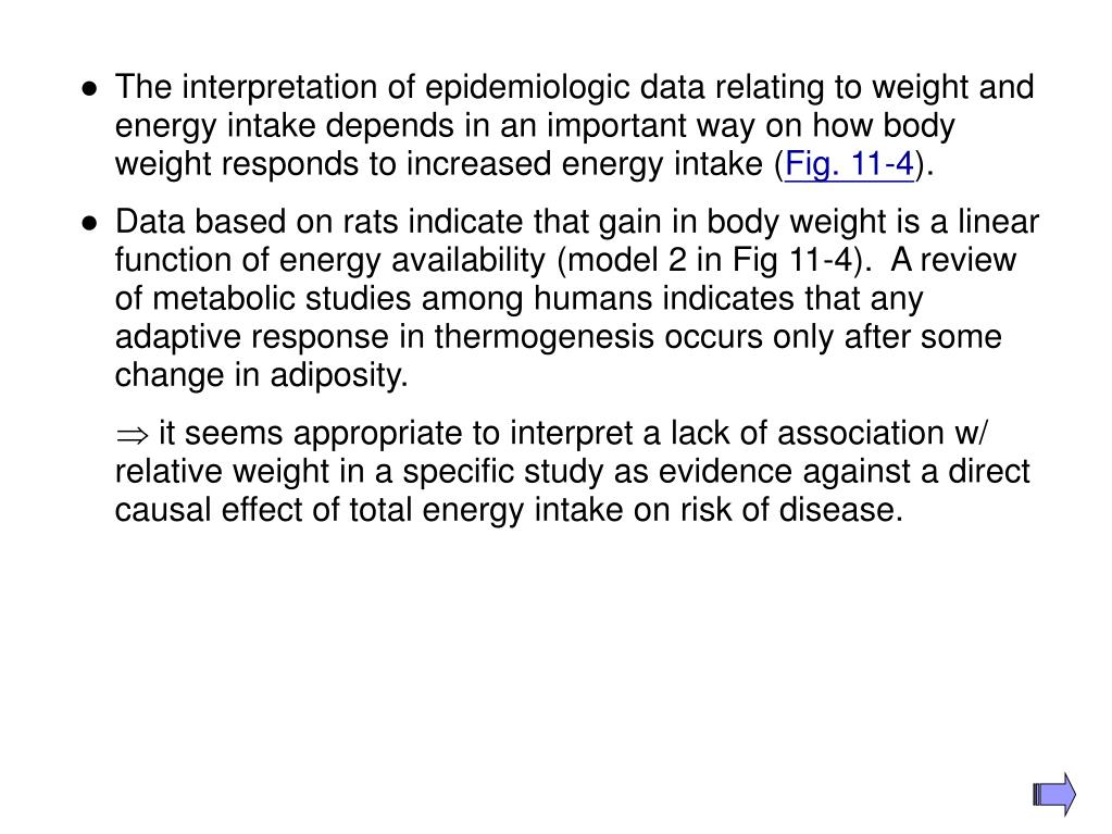 The interpretation of epidemiologic data relating to weight and energy intake depends in an important way on how body weight responds to increased energy intake (