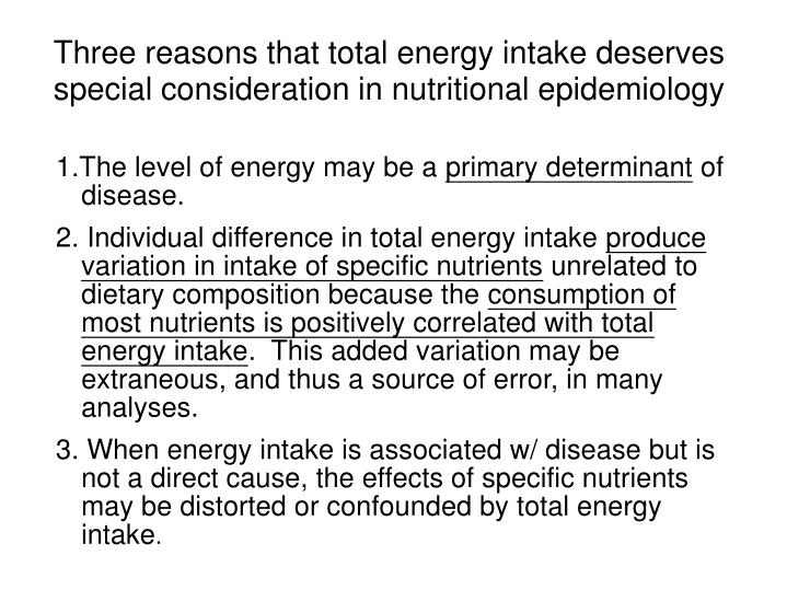 Three reasons that total energy intake deserves special consideration in nutritional epidemiology l.jpg