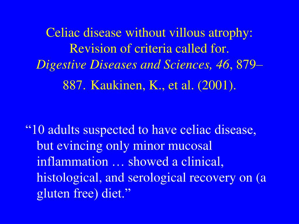 Celiac disease without villous atrophy: Revision of criteria called for.
