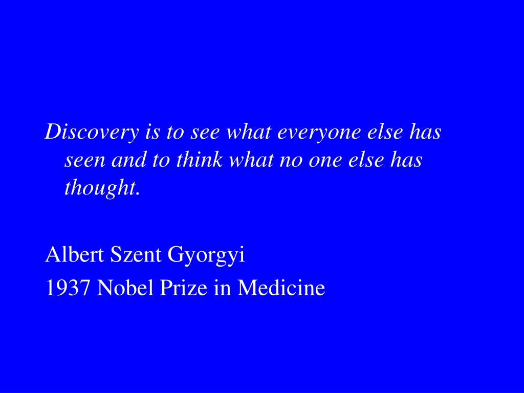 Discovery is to see what everyone else has seen and to think what no one else has thought.