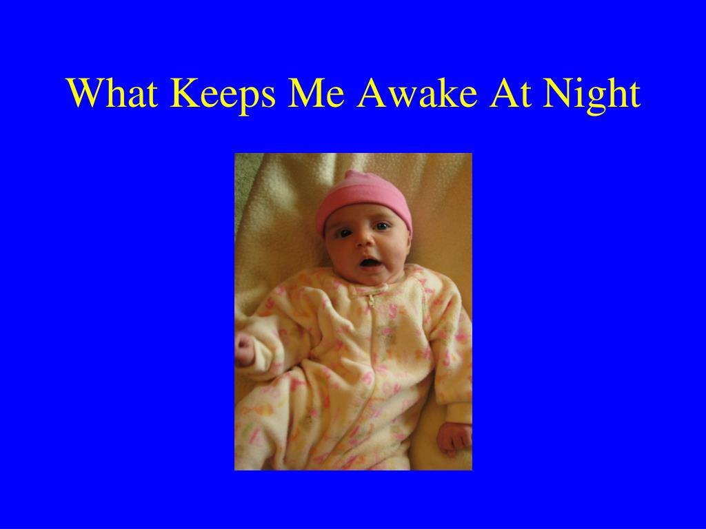 What Keeps Me Awake At Night