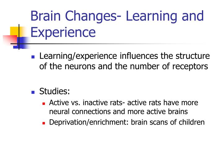Brain Changes- Learning and Experience