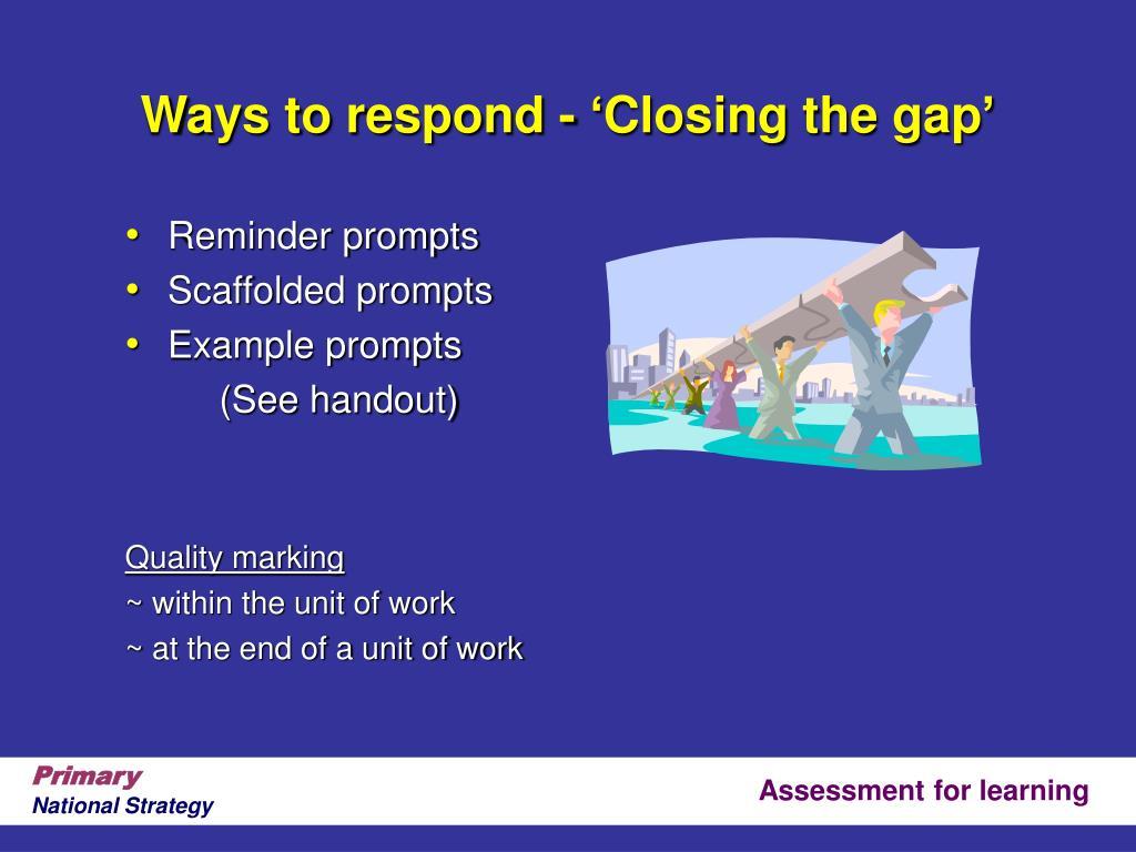 Ways to respond - 'Closing the gap'