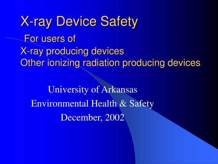 X ray device safety for users of x ray producing devices other ionizing radiation producing devices l.jpg