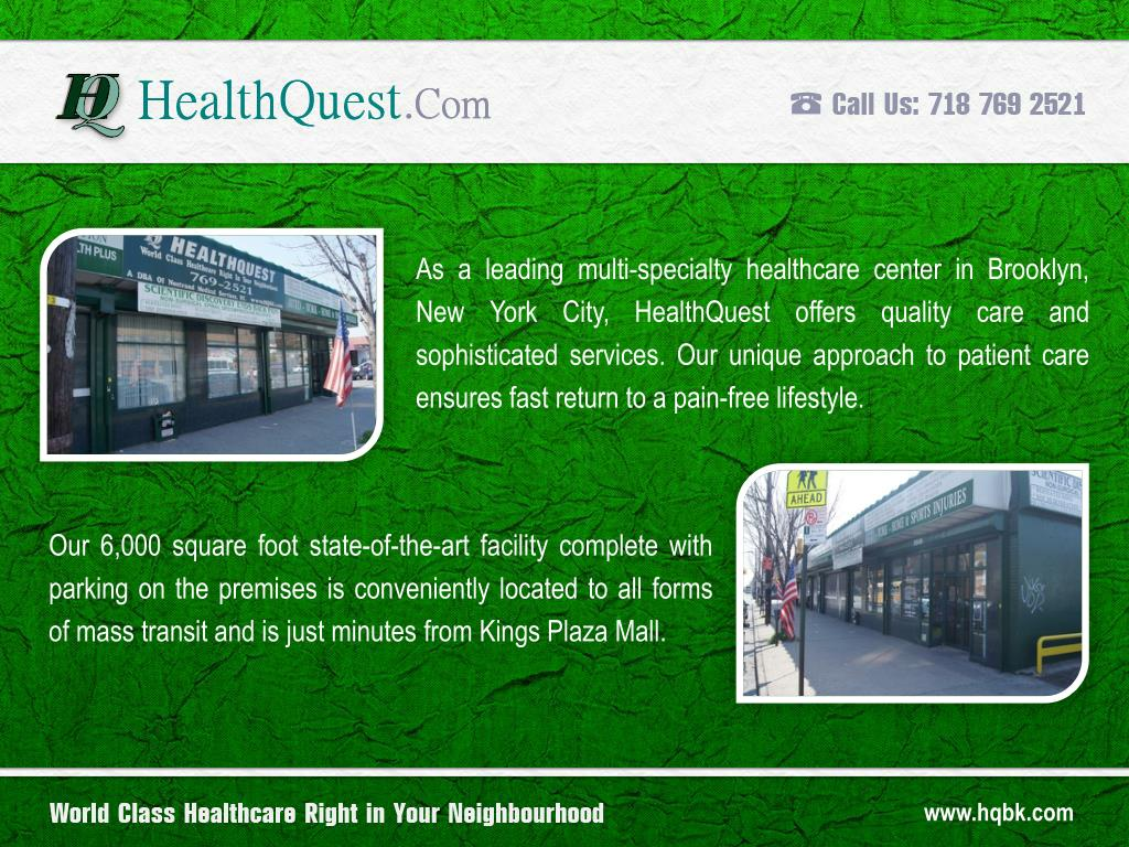 As a leading multi-specialty healthcare center in Brooklyn, New York City, HealthQuest offers quality care and sophisticated services. Our unique approach to patient care ensures fast return to a pain-free lifestyle.
