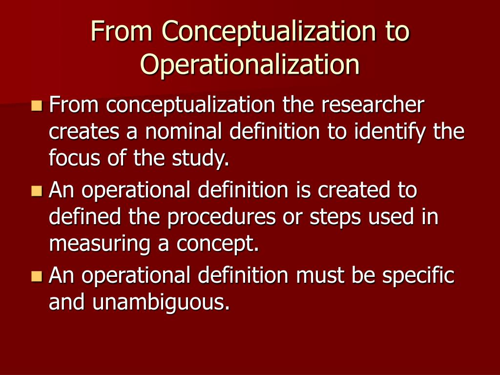 operationalizing constructs Chapter 5: concepts, operationalization, and measurement in this chapter we move from a vague idea about what to study to developing a way to.