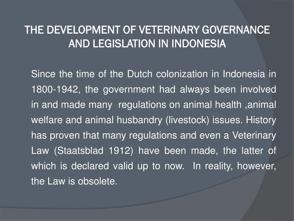 THE DEVELOPMENT OF VETERINARY GOVERNANCE AND LEGISLATION IN INDONESIA