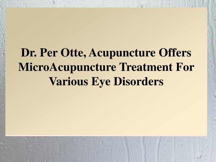 Dr. Per Otte, Acupuncture Offers MicroAcupuncture Treatment For Various Eye Disorders