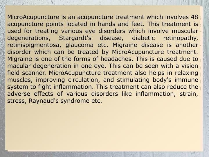 MicroAcupuncture is an acupuncture treatment which involves 48 acupuncture points located in hands a...
