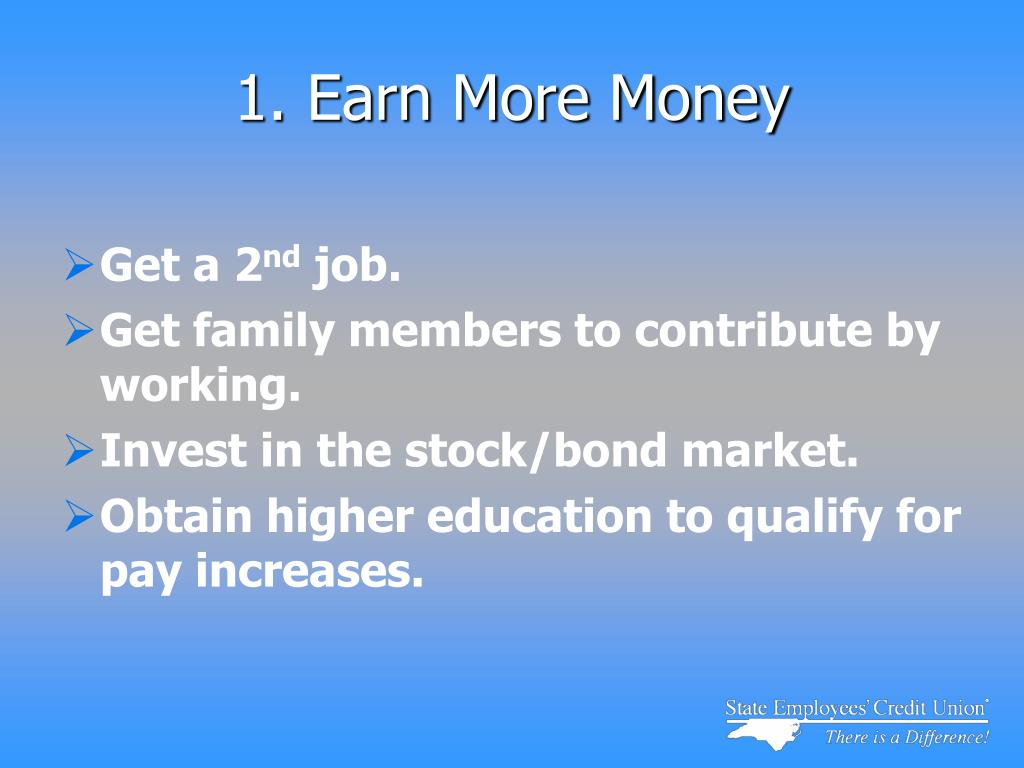 1. Earn More Money