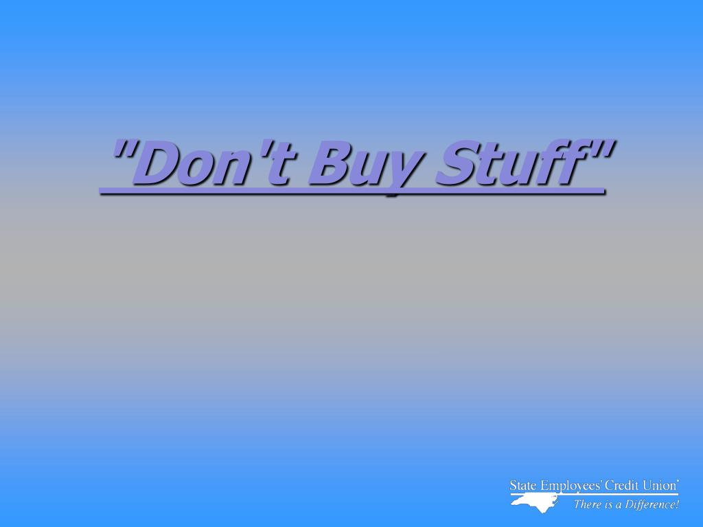 """Don't Buy Stuff"""
