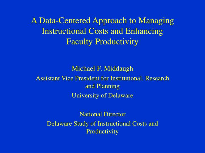 A data centered approach to managing instructional costs and enhancing faculty productivity