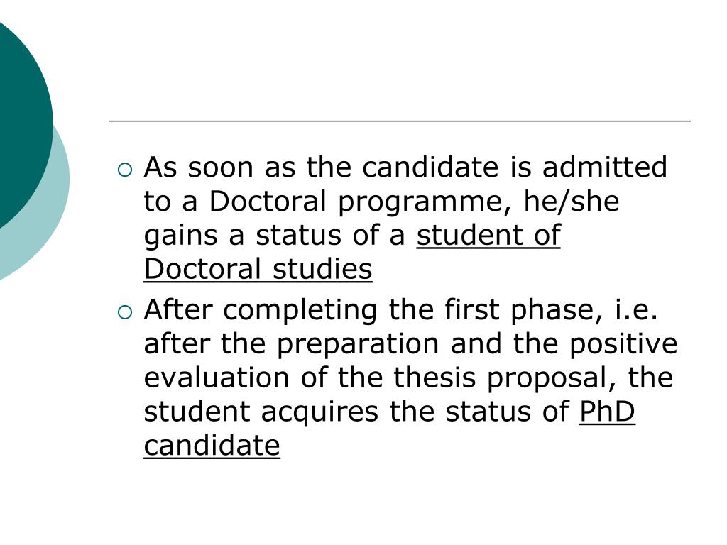 As soon as the candidate is admitted to a Doctoral programme, he/she gains a status of a