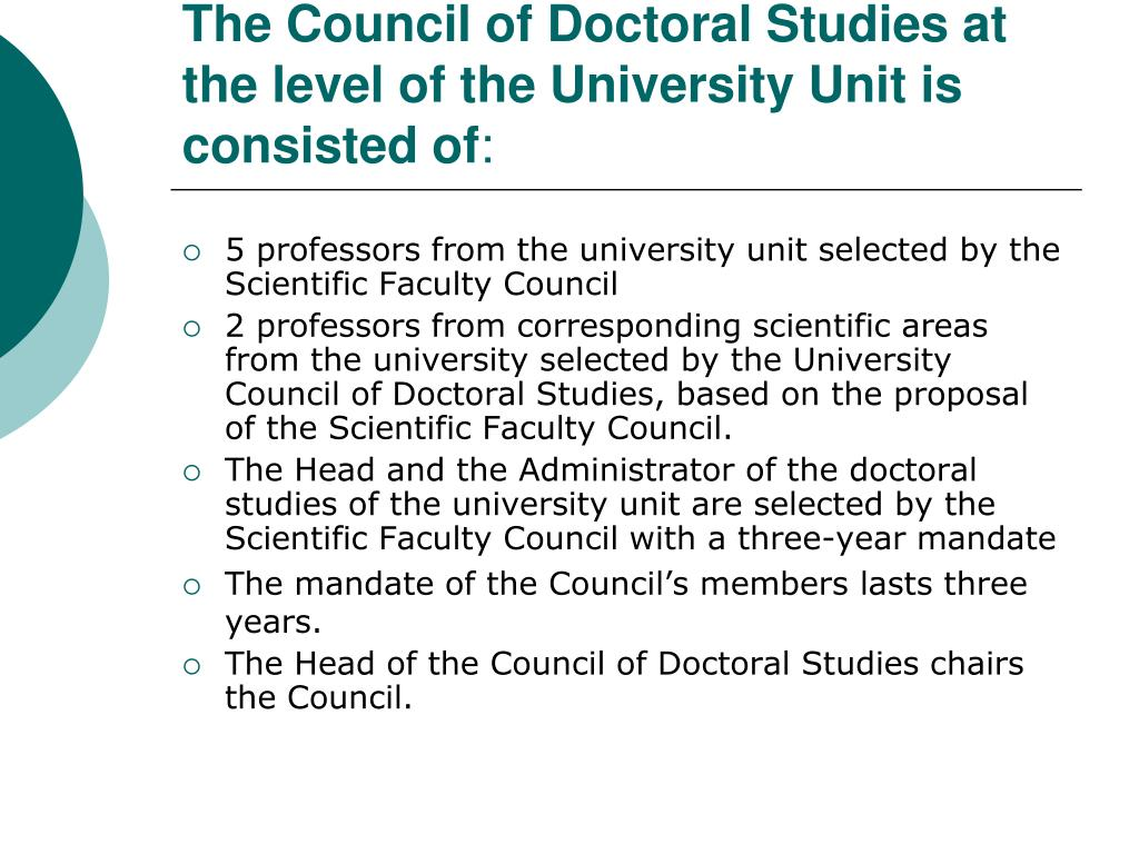 The Council of Doctoral Studies at the level of the University Unit is consisted of