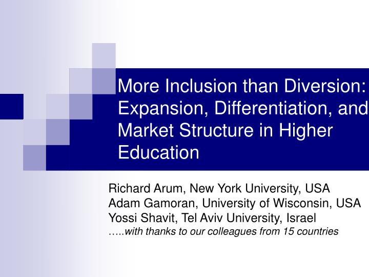 More inclusion than diversion expansion differentiation and market structure in higher education l.jpg