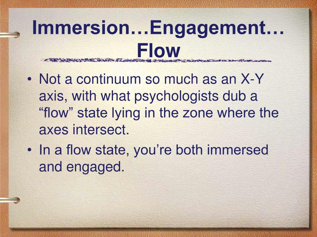Immersion…Engagement…Flow