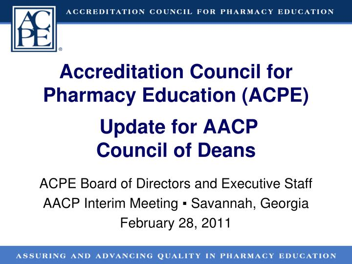 Accreditation council for pharmacy education acpe update for aacp council of deans l.jpg