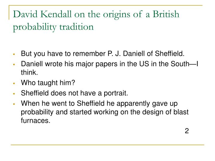 David kendall on the origins of a british probability tradition