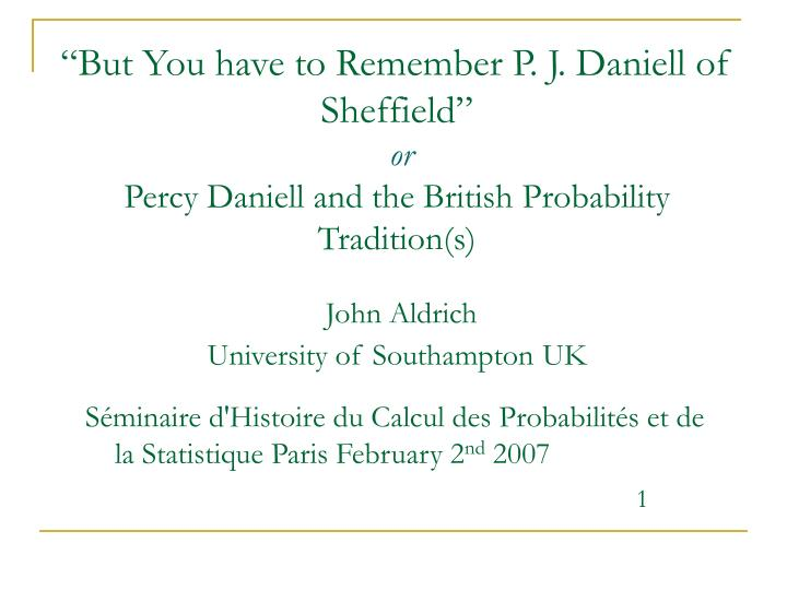 """But You have to Remember P. J. Daniell of Sheffield"""