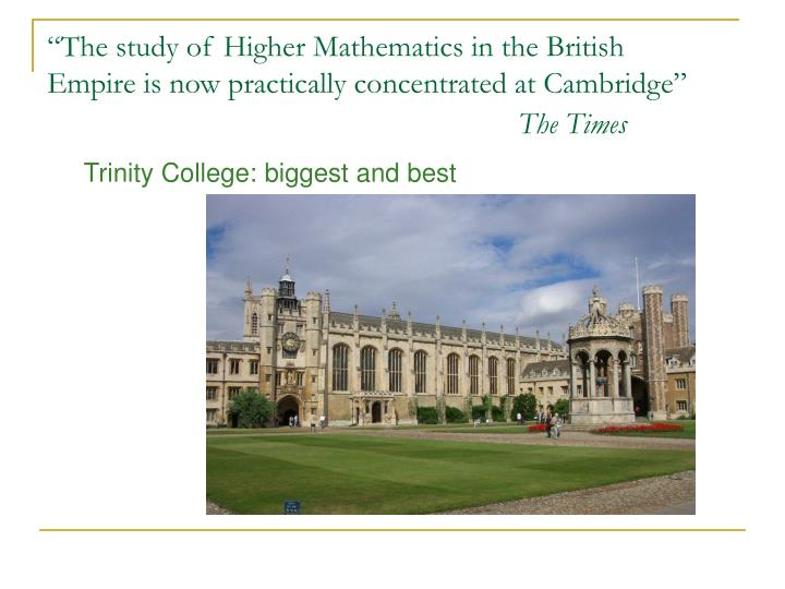 """The study of Higher Mathematics in the British Empire is now practically concentrated at Cambridge"""