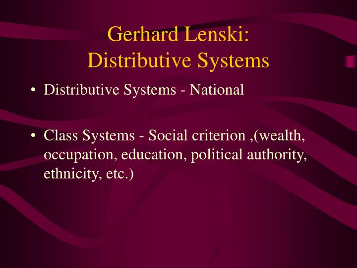 gerhard lenski society This lesson will discuss gerhard lenski's five types of society including hunting  and gathering, horticultural and pastoral, agriculture, industrialism, and post.