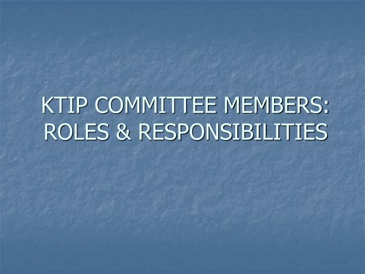 KTIP COMMITTEE MEMBERS: ROLES & RESPONSIBILITIES