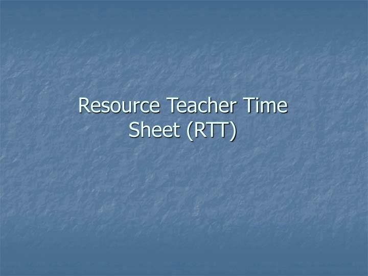 Resource Teacher Time Sheet (RTT)