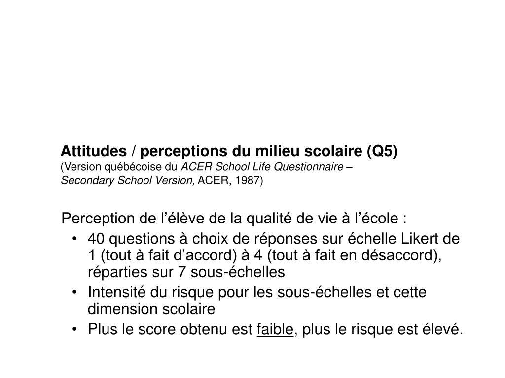 Attitudes / perceptions du milieu scolaire (Q5)