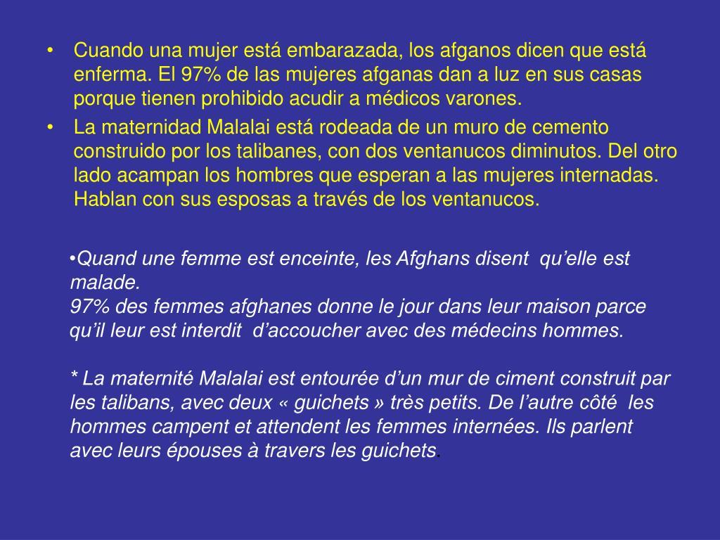 Cuando una mujer está embarazada, los afganos dicen que está enferma. El 97% de las mujeres afganas dan a luz en sus casas porque tienen prohibido acudir a médicos varones.