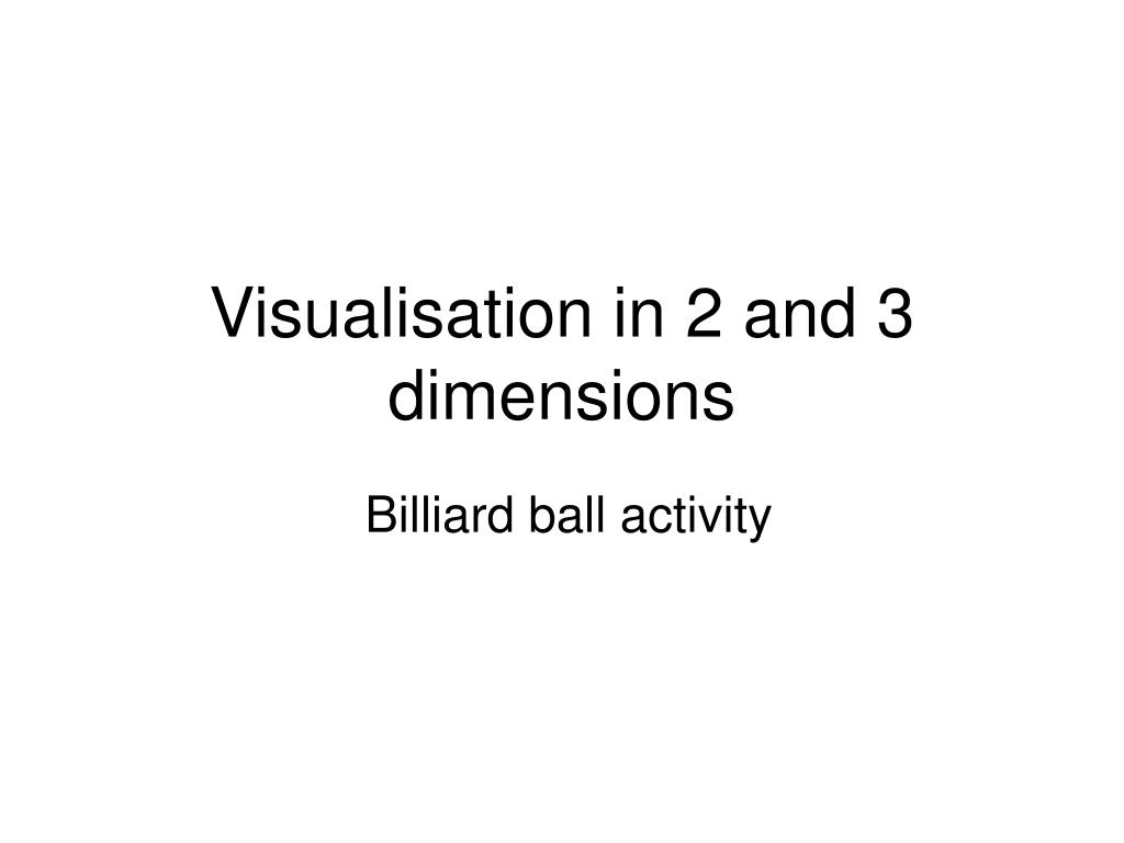 Visualisation in 2 and 3 dimensions