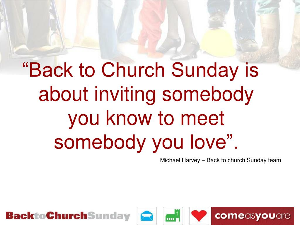"""Back to Church Sunday is about inviting somebody you know to meet somebody you love""."