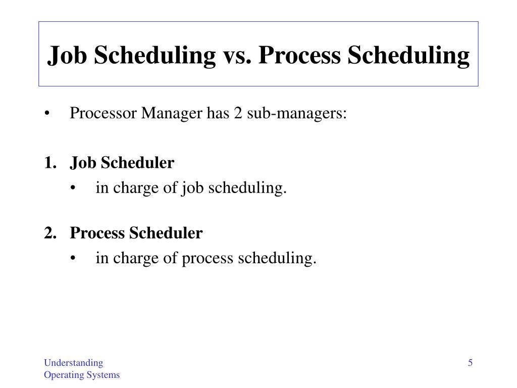 Job Scheduling vs. Process Scheduling