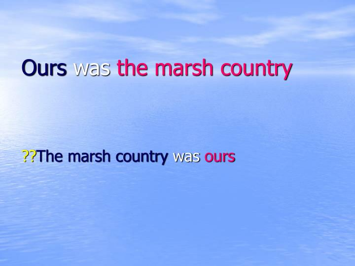 Ours was the marsh country l.jpg