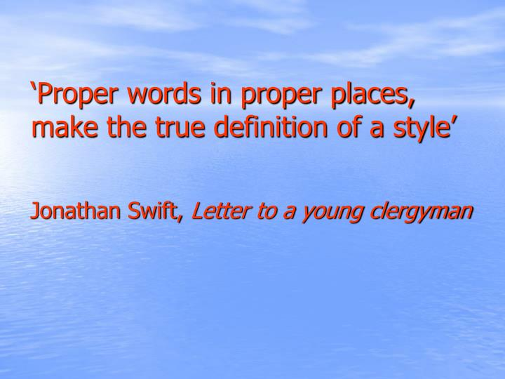 Proper words in proper places make the true definition of a style l.jpg