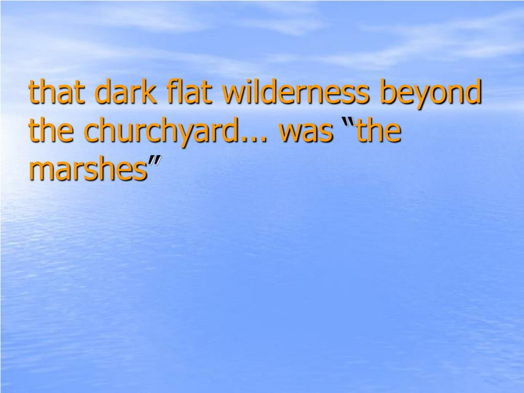 that dark flat wilderness beyond the churchyard... was