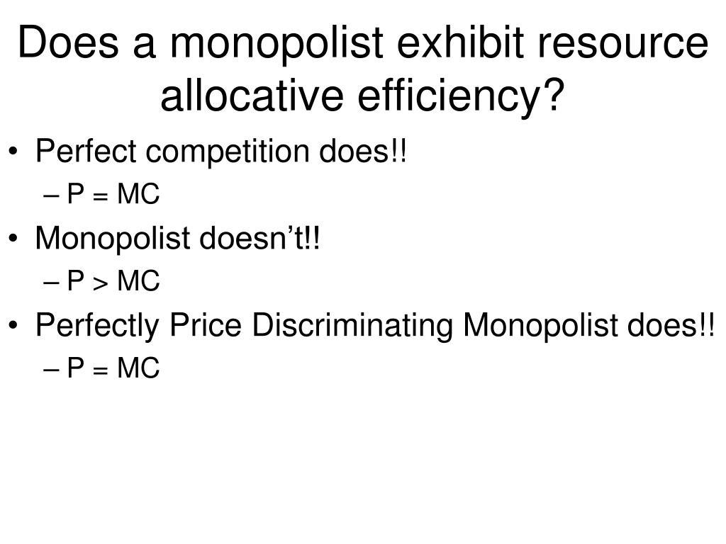 Does a monopolist exhibit resource allocative efficiency?