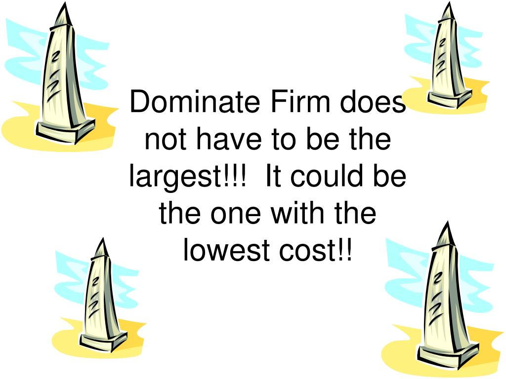 Dominate Firm does not have to be the largest!!!  It could be the one with the lowest cost!!