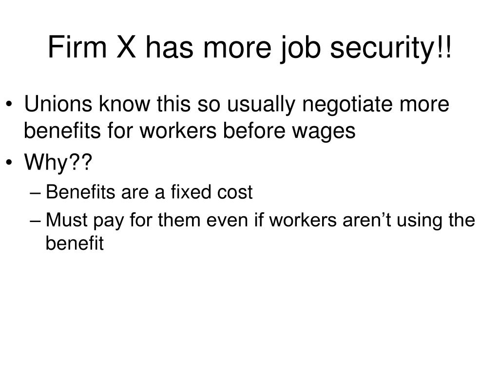 Firm X has more job security!!