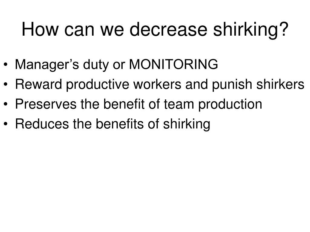 How can we decrease shirking?