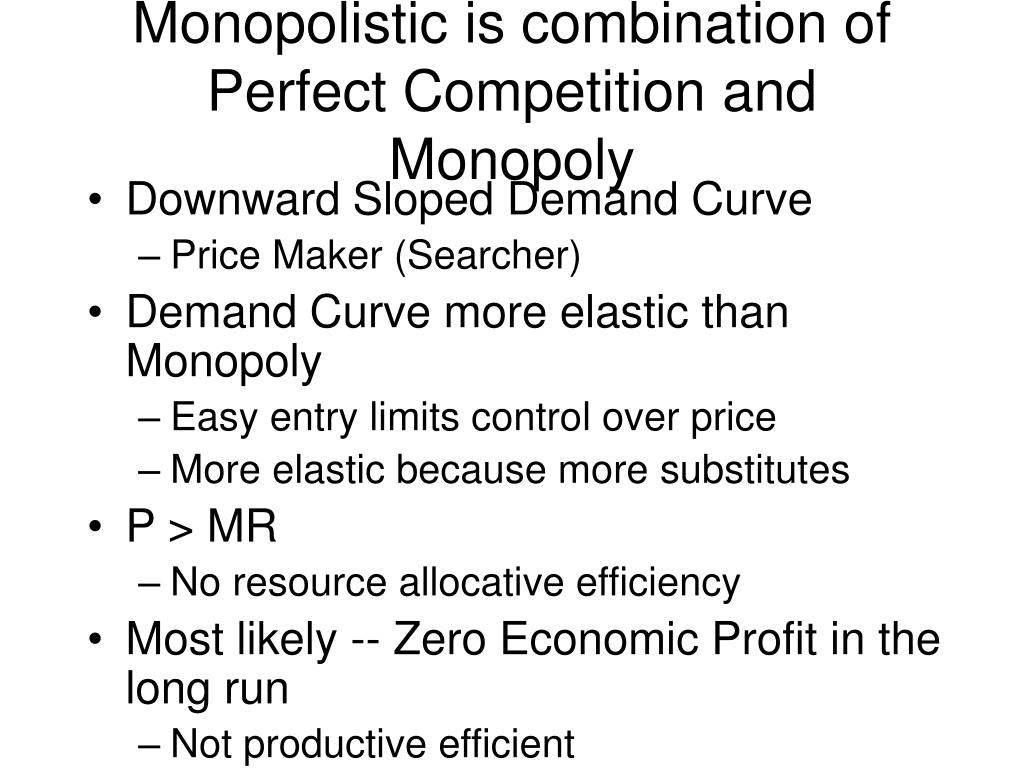 Monopolistic is combination of Perfect Competition and Monopoly