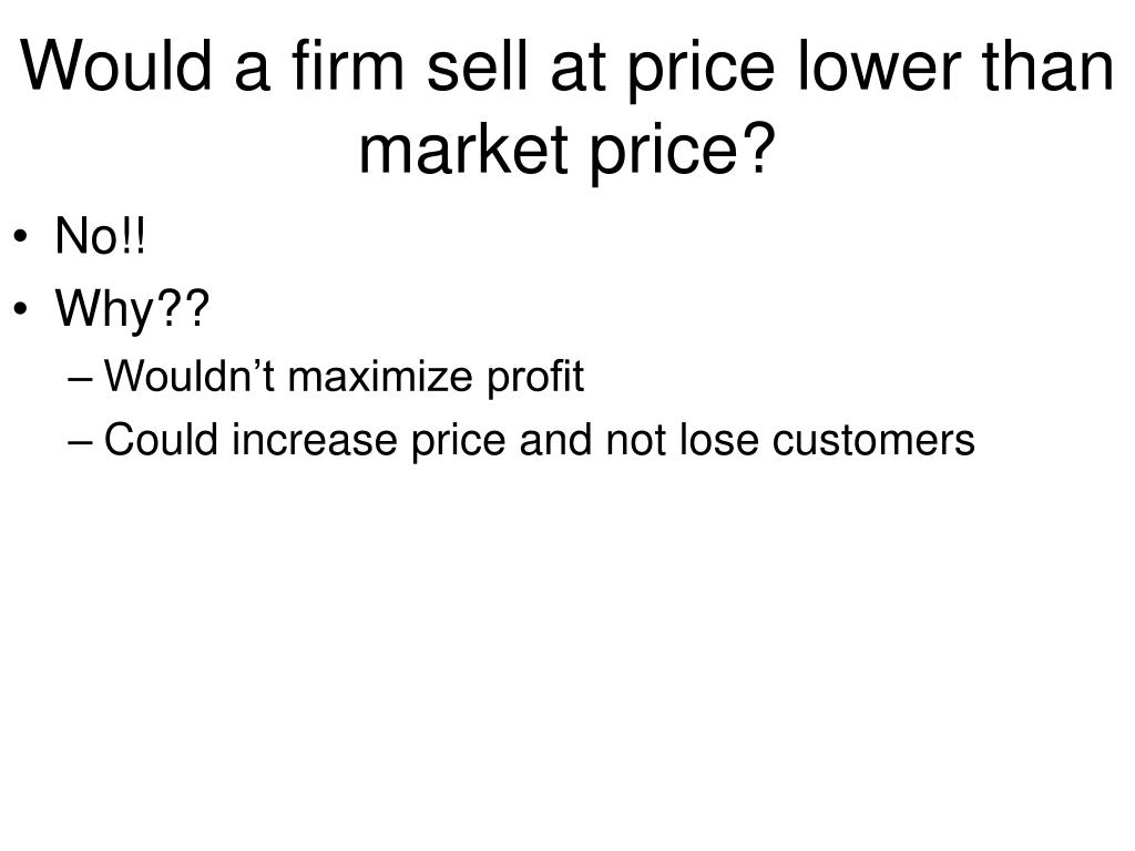 Would a firm sell at price lower than market price?