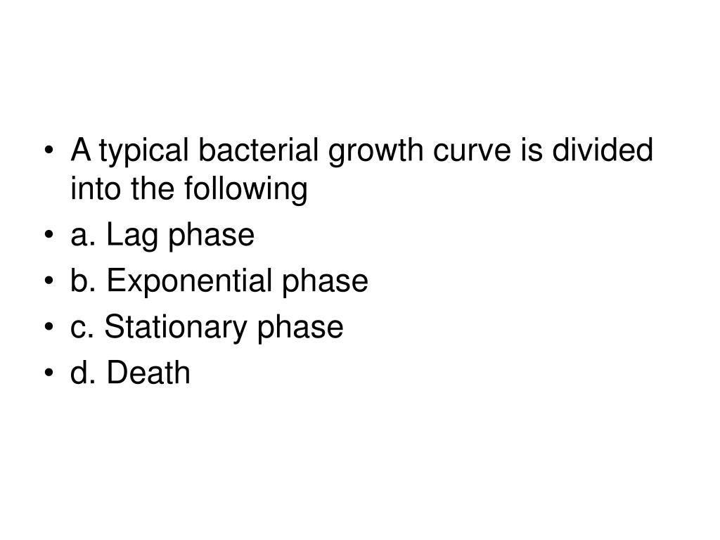 A typical bacterial growth curve is divided into the following