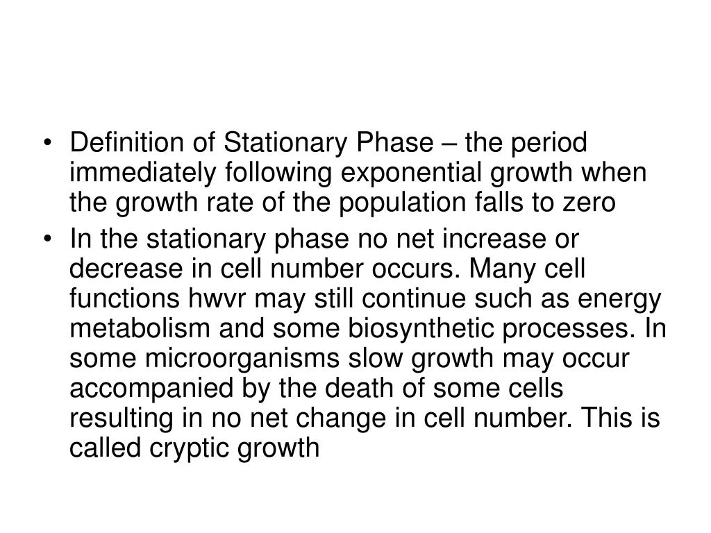 Definition of Stationary Phase – the period immediately following exponential growth when the growth rate of the population falls to zero