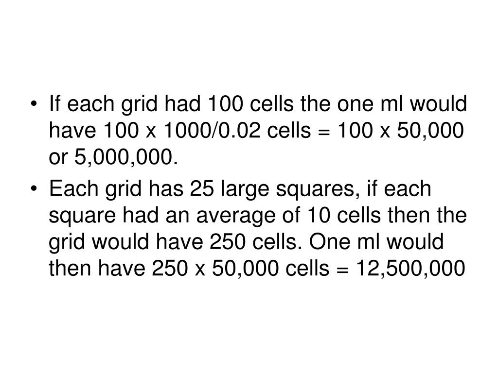 If each grid had 100 cells the one ml would have 100 x 1000/0.02 cells = 100 x 50,000 or 5,000,000.