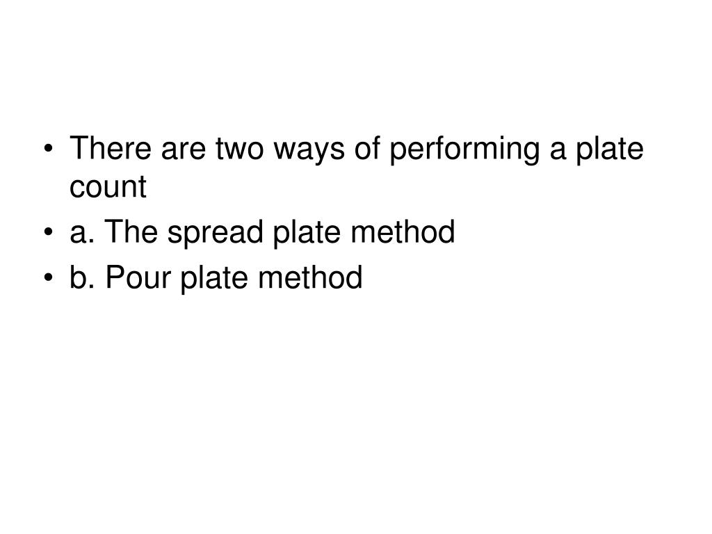 There are two ways of performing a plate count