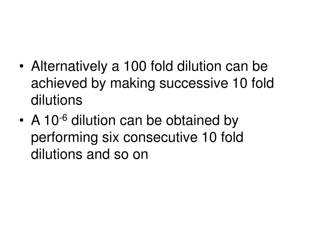 Alternatively a 100 fold dilution can be achieved by making successive 10 fold dilutions