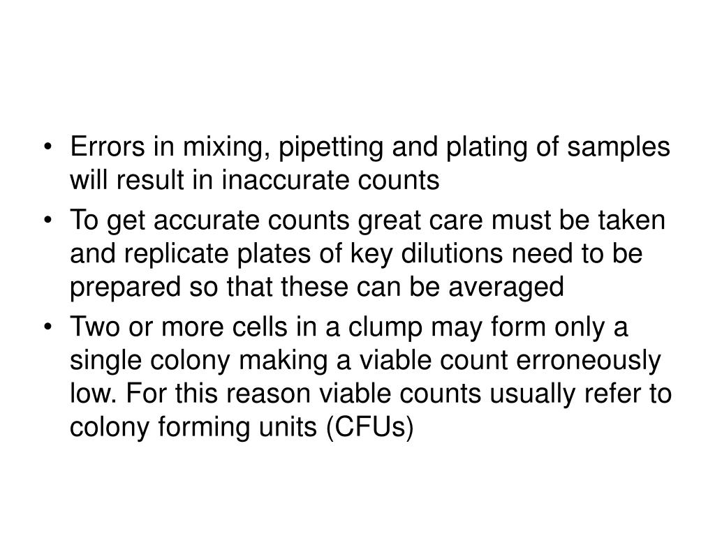Errors in mixing, pipetting and plating of samples will result in inaccurate counts